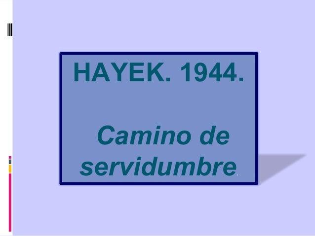 HAYEK. 1944. Camino de servidumbre.