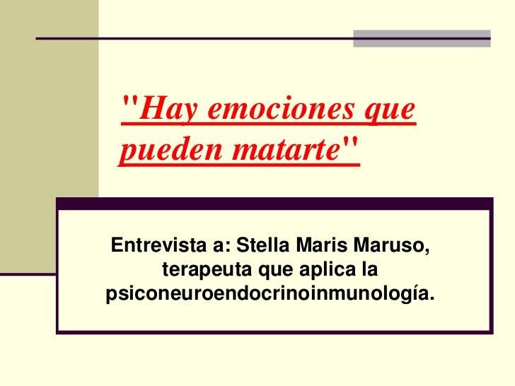 """""""Hay emociones que pueden matarte""""Entrevista a: Stella Maris Maruso,     terapeuta que aplica lapsiconeuroendocrinoinmunol..."""