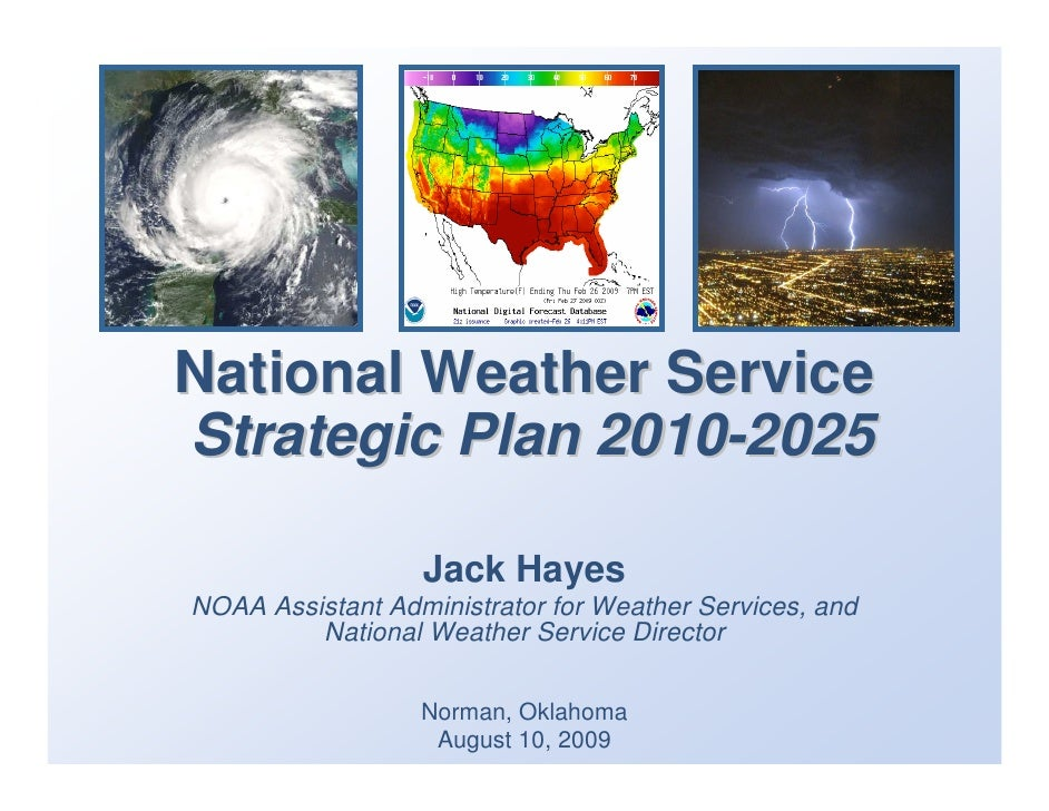 National Weather Service Strategic Plan 2010-2025                    Jack Hayes NOAA Assistant Administrator for Weather S...