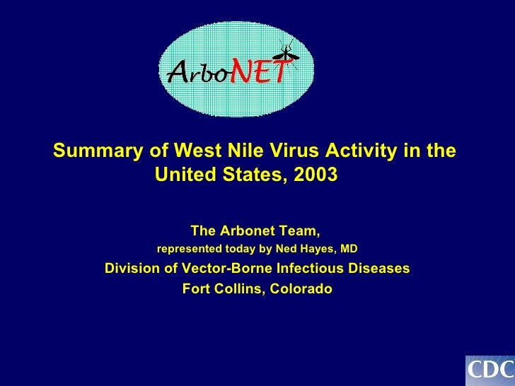 Summary of West Nile Virus Activity in the  United States, 2003 The Arbonet Team,  represented today by Ned Hayes, MD Divi...