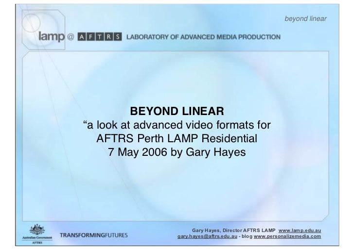 """beyond linear               BEYOND LINEAR """"a look at advanced video formats for    AFTRS Perth LAMP Residential      7 May..."""