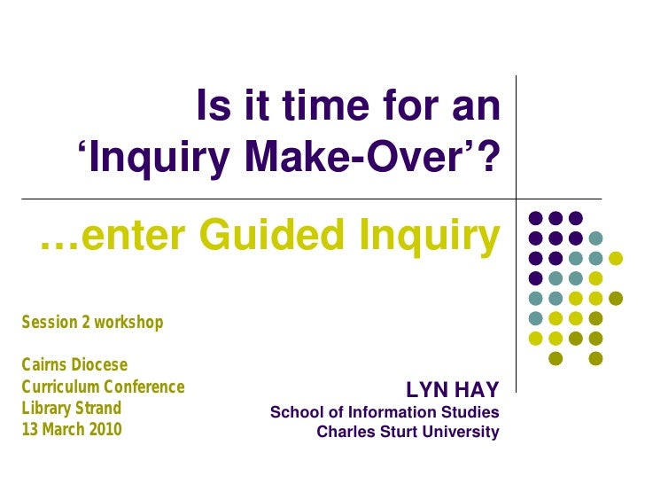 Is it time for an        'Inquiry Make-Over'?   …enter Guided Inquiry Session 2 workshop  Cairns Diocese Curriculum Confer...