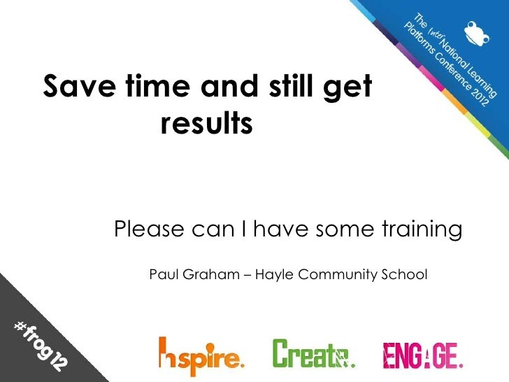 Save time and still get        results    Please can I have some training       Paul Graham – Hayle Community School