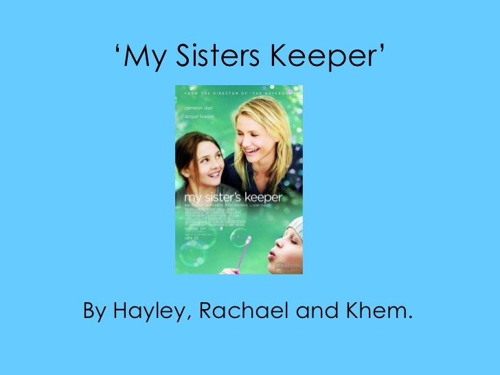 ' My Sisters Keeper' By Hayley, Rachael and Khem.