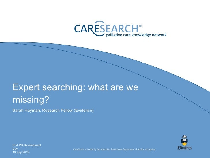 Expert searching: what are wemissing?Sarah Hayman, Research Fellow (Evidence)HLA PD DevelopmentDay10 July 2012