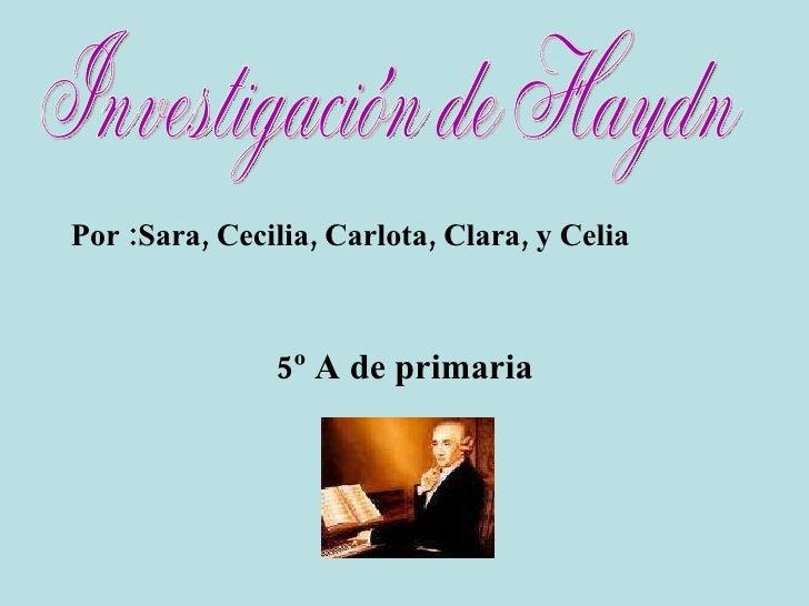 Por :Sara, Cecilia, Carlota, Clara, y Celia   5º A de primaria Investigación de Haydn