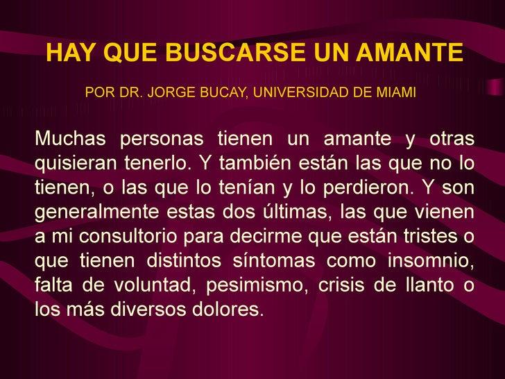 HAY QUE BUSCARSE UN AMANTE POR DR. JORGE BUCAY, UNIVERSIDAD DE MIAMI   Muchas personas tienen un amante y otras quisieran ...