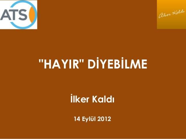 """""""HAYIR"""" DİYEBİLME İlker Kaldı 14 Eylül 2012"""