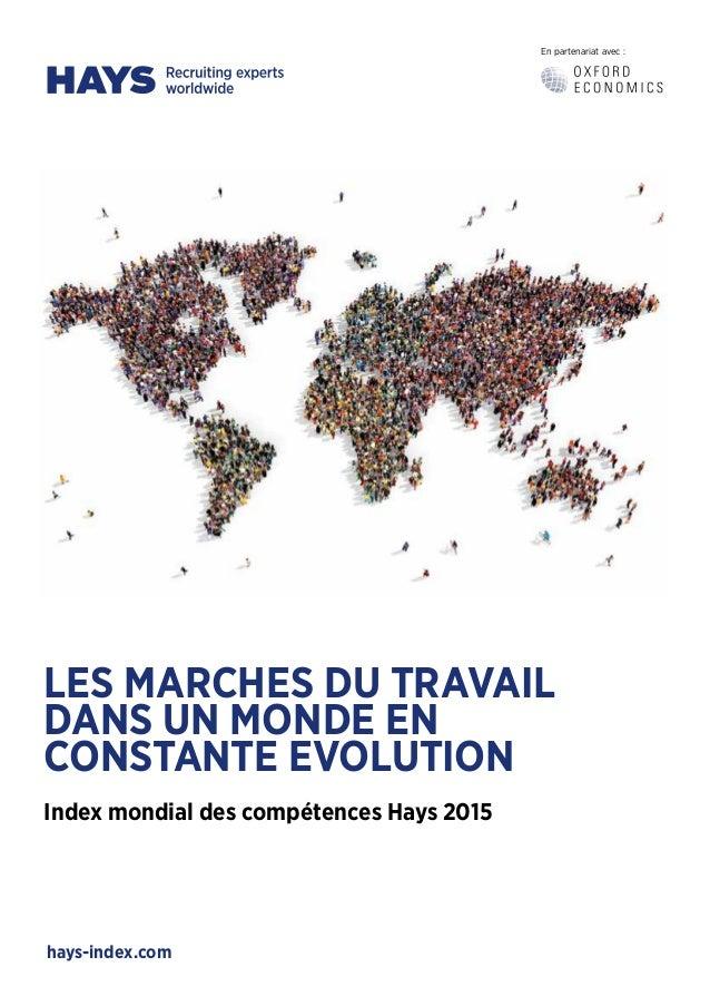 LES MARCHES DU TRAVAIL DANS UN MONDE EN CONSTANTE EVOLUTION Index mondial des compétences Hays 2015 En partenariat avec : ...