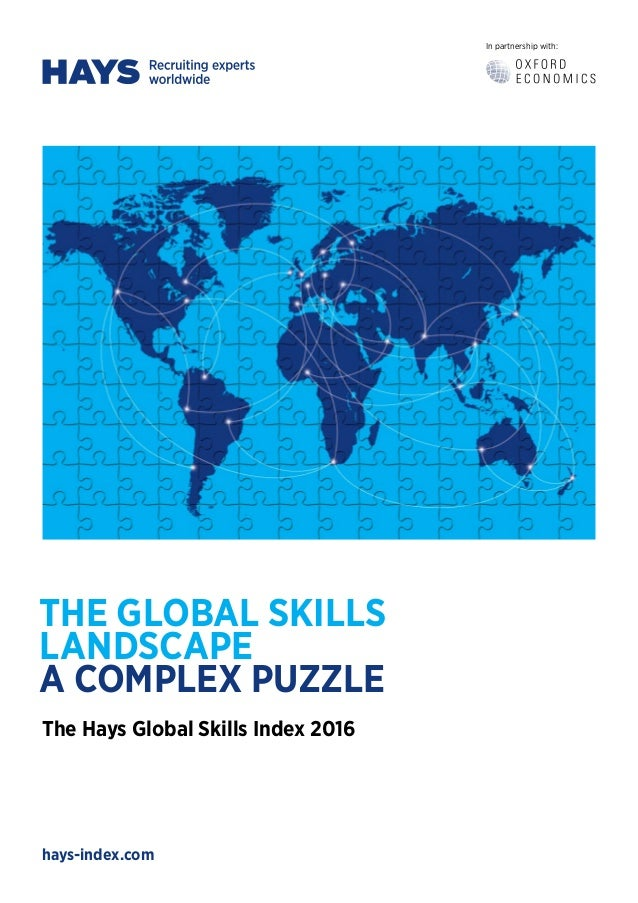 In partnership with: hays-index.com THE GLOBAL SKILLS LANDSCAPE A COMPLEX PUZZLE The Hays Global Skills Index 2016