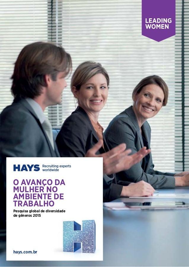 O AVANçO DA MULHER NO ambiente de TRABALHO hays.com.br Pesquisa global de diversidade de gêneros 2015