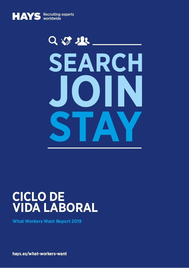 hays.es/what-workers-want CICLO DE VIDA LABORAL What Workers Want Report 2019 SEARCH JOIN STAY