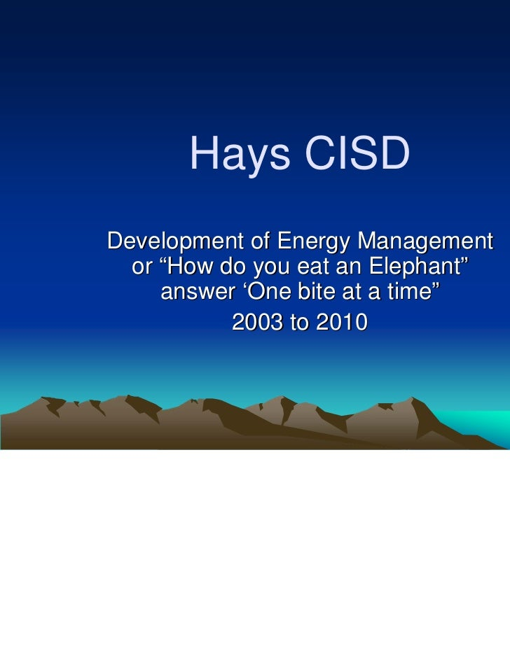 """Hays CISDDevelopment of Energy Management  or """"How do you eat an Elephant""""     answer 'One bite at a time""""           2003 ..."""