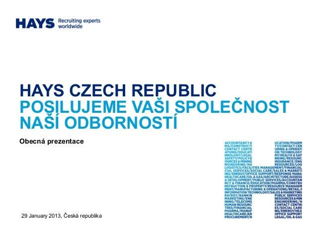 HAYS CZECH REPUBLICPOSILUJEME VAŠI SPOLEČNOSTNAŠÍ ODBORNOSTÍObecná prezentace29 January 2013, Česká republika