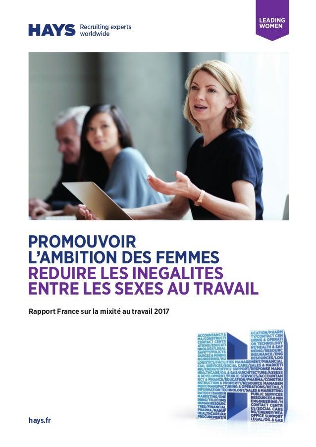 hays.fr PROMOUVOIR L'AMBITION DES FEMMES REDUIRE LES INEGALITES ENTRE LES SEXES AU TRAVAIL Rapport France sur la mixité au...