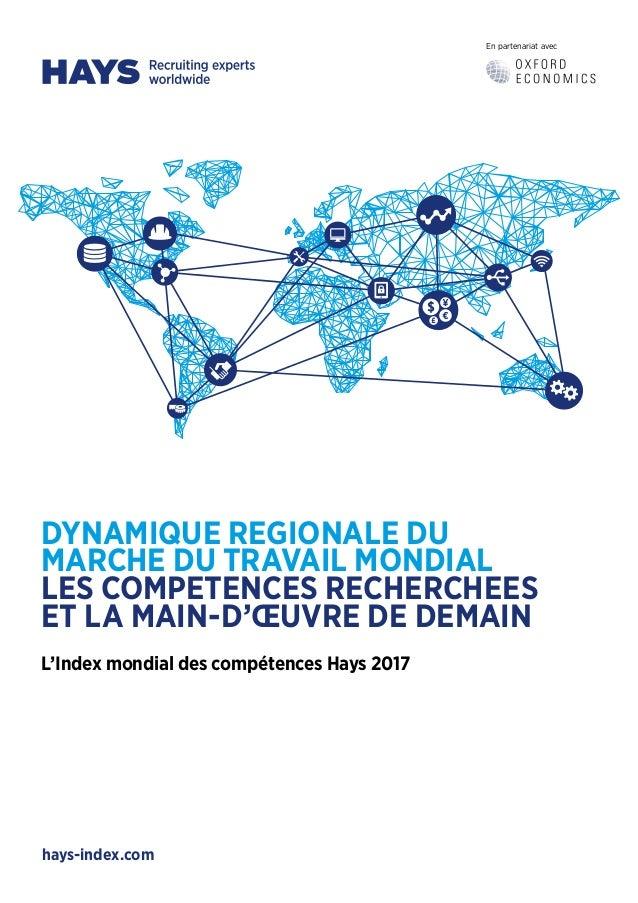En partenariat avec hays-index.com DYNAMIQUE REGIONALE DU MARCHE DU TRAVAIL MONDIAL LES COMPETENCES RECHERCHEES ET LA MAIN...