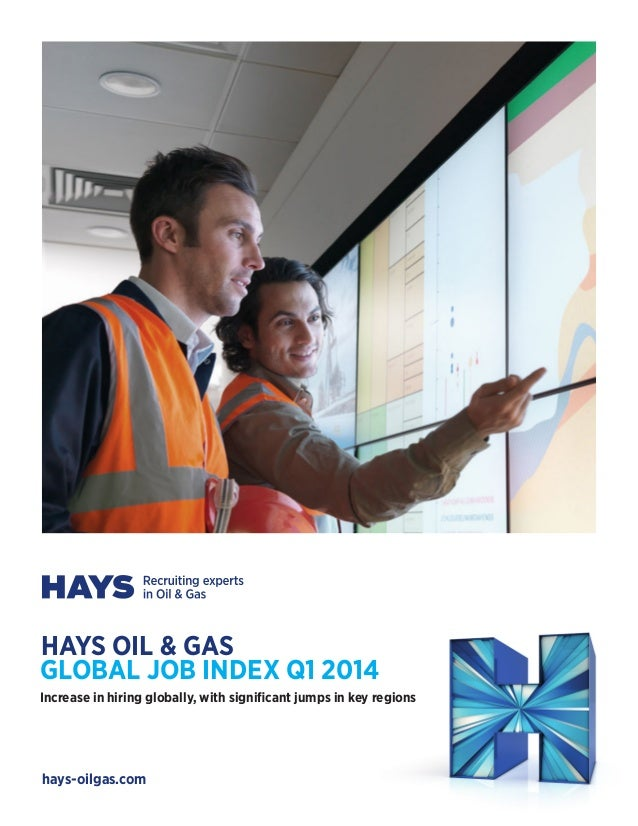hays-oilgas.com HAYS OIL & GAS GLOBAL JOB INDEX Q1 2014 Increase in hiring globally, with significant jumps in key regions