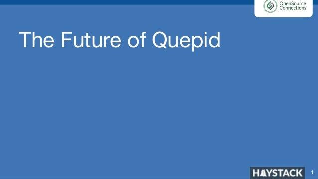 The Future of Quepid 1
