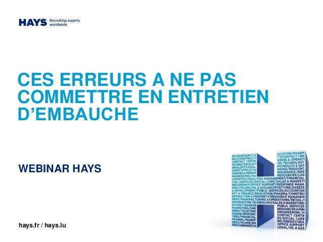 CES ERREURS A NE PAS COMMETTRE EN ENTRETIEN D'EMBAUCHE hays.fr / hays.lu WEBINAR HAYS