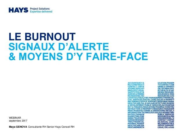 LE BURNOUT SIGNAUX D'ALERTE & MOYENS D'Y FAIRE-FACE WEBINAR septembre 2017 Maya GENOVA Consultante RH Senior Hays Conseil ...