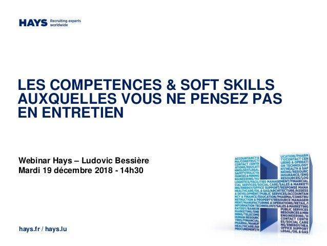 LES COMPETENCES & SOFT SKILLS AUXQUELLES VOUS NE PENSEZ PAS EN ENTRETIEN hays.fr / hays.lu Webinar Hays – Ludovic Bessière...