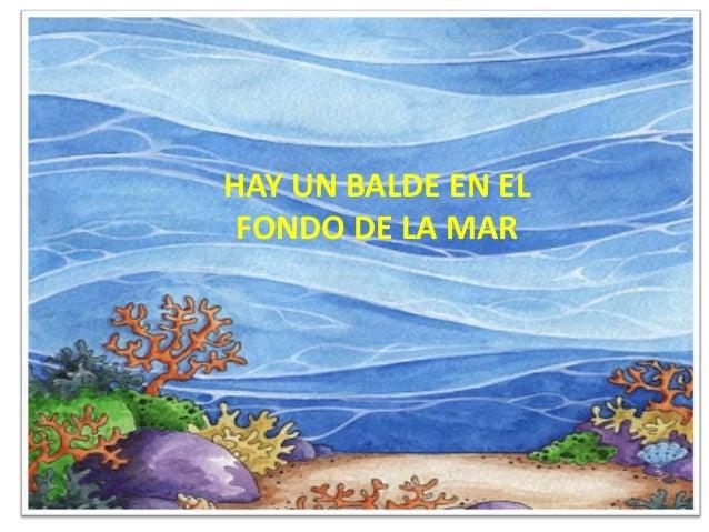 HAY UN EN EL EN ELHAY UN BALDE  BALDE FONDO DE        FONDO DE LA MAR          LA MAR
