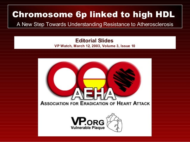 Editorial Slides VP Watch, March 12, 2003, Volume 3, Issue 10 Chromosome 6p linked to high HDL A New Step Towards Understa...