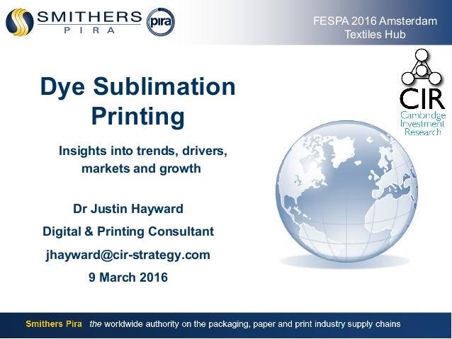 Justin Hayward – CIR – Dye sublimation printing Dr Justin Hayward Digital & Printing Consultant jhayward@cir-strategy.com ...