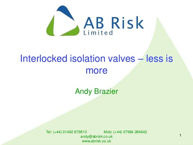 Tel: (+44) 01492 879813 Mob: (+44) 07984 284642 andy@abrisk.co.uk www.abrisk.co.uk 1 Interlocked isolation valves – less i...