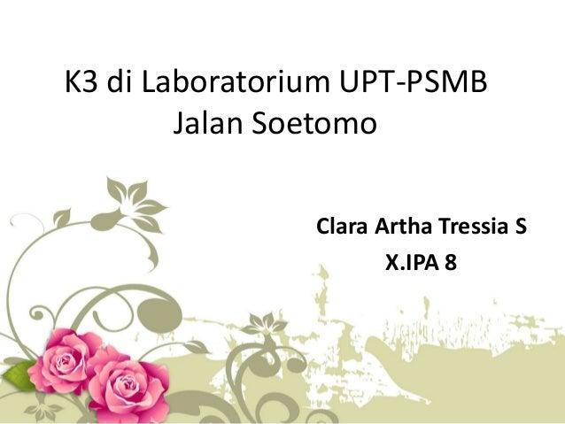 K3 di Laboratorium UPT-PSMBJalan SoetomoClara Artha Tressia SX.IPA 8