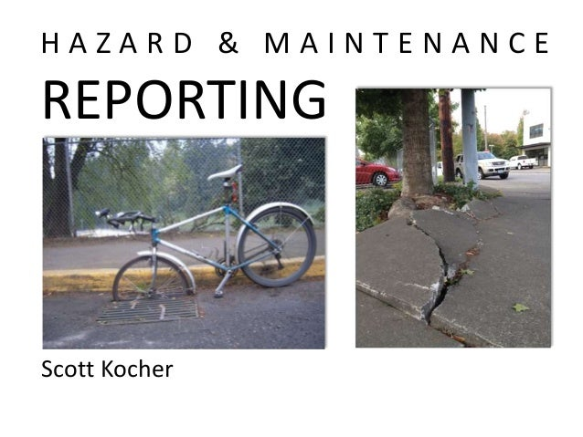 HAZARD & MAINTENANCE  REPORTING  Scott Kocher
