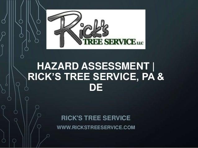 RICK'S TREE SERVICE WWW.RICKSTREESERVICE.COM HAZARD ASSESSMENT   RICK'S TREE SERVICE, PA & DE