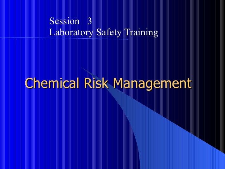 Session 3   Laboratory Safety TrainingChemical Risk Management