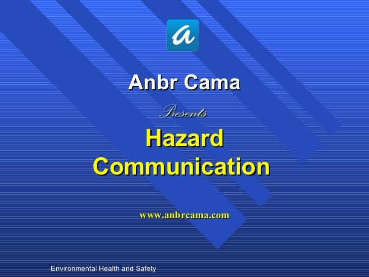 <ul><li>Anbr Cama </li></ul><ul><li>Presents  </li></ul><ul><li>Hazard </li></ul><ul><li>Communication  </li></ul><ul><li>...