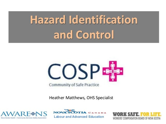 Labour and Advanced Education Hazard Identification and Control Heather Matthews, OHS Specialist