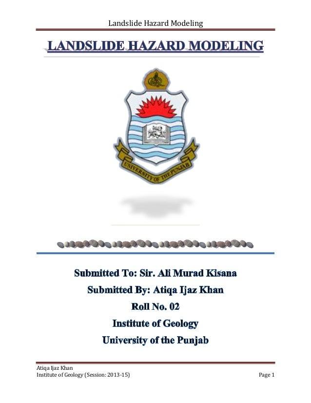 Landslide Hazard Modeling  Atiqa Ijaz Khan Institute of Geology (Session: 2013-15)  Page 1