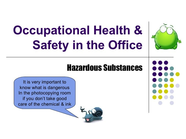 Occupational Health & Safety in the Office Hazardous Substances It is very important to know what is dangerous In the phot...