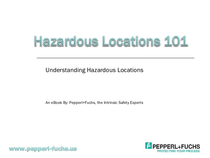 Understanding Hazardous Locations An eBook By: Pepperl+Fuchs, the Intrinsic Safety Experts