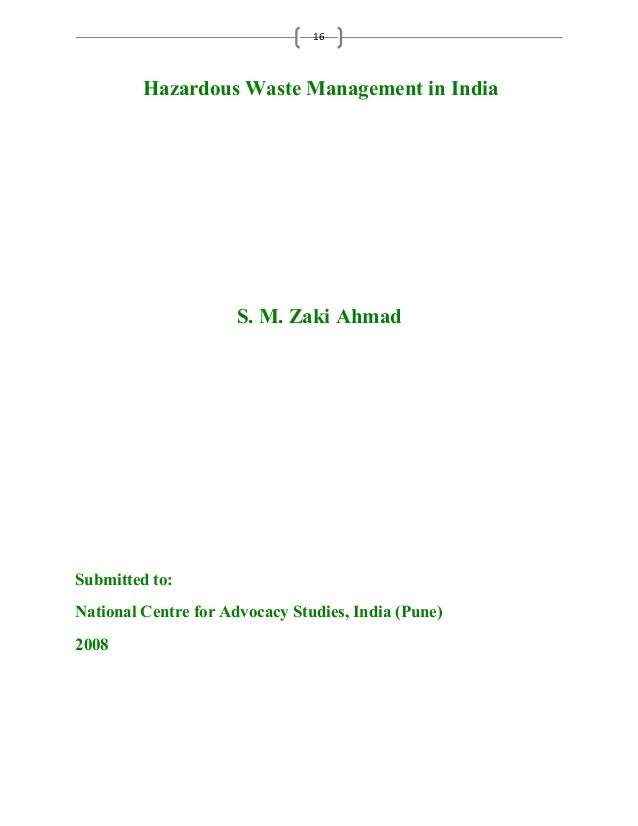 16  Hazardous Waste Management in India  S. M. Zaki Ahmad  Submitted to:  National Centre for Advocacy Studies, India (Pun...