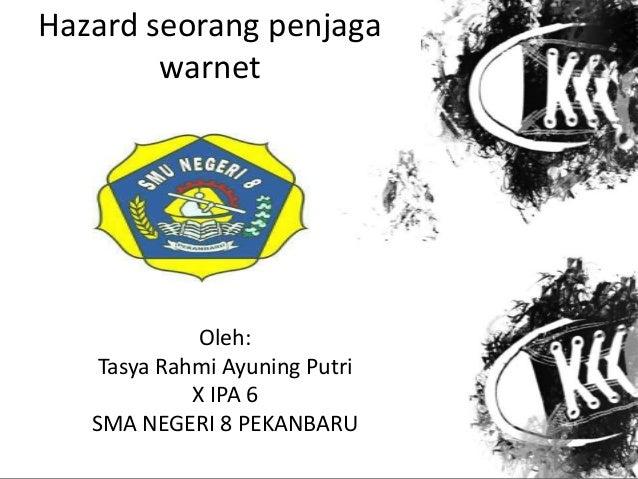 Hazard seorang penjagawarnetOleh:Tasya Rahmi Ayuning PutriX IPA 6SMA NEGERI 8 PEKANBARU