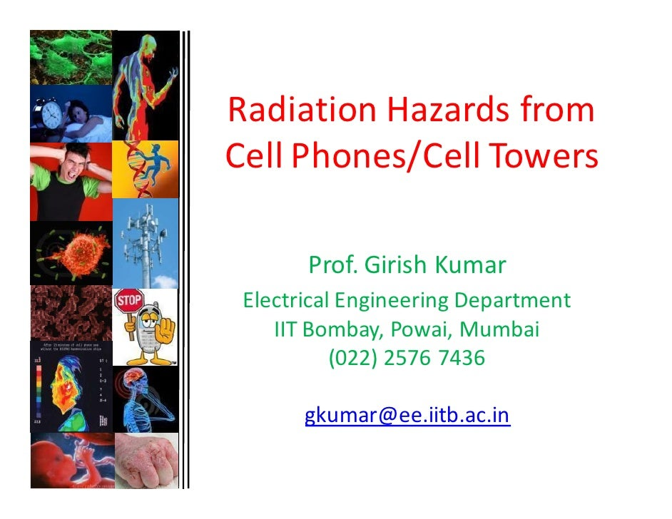 Radiation Hazards from Cell Phones/Cell Towers         Prof. Girish Kumar  Electrical Engineering Department     IIT Bomba...