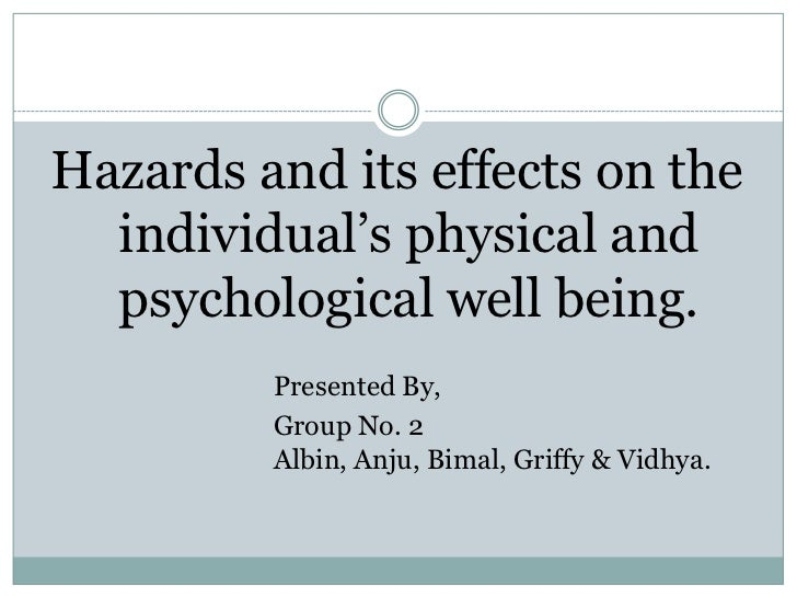 Hazards and its effects on the  individual's physical and  psychological well being.         Presented By,         Group N...