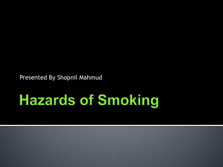 Hazards of Smoking<br />Presented By Shopnil Mahmud<br />