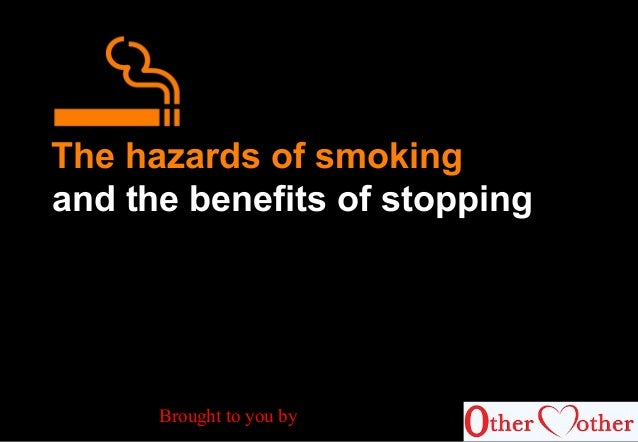 hazard of smoking and benefit of We know smoking tobacco can cause cancer  health risks & benefits of smoking cigars share flipboard email  then it is providing a mental health benefit.