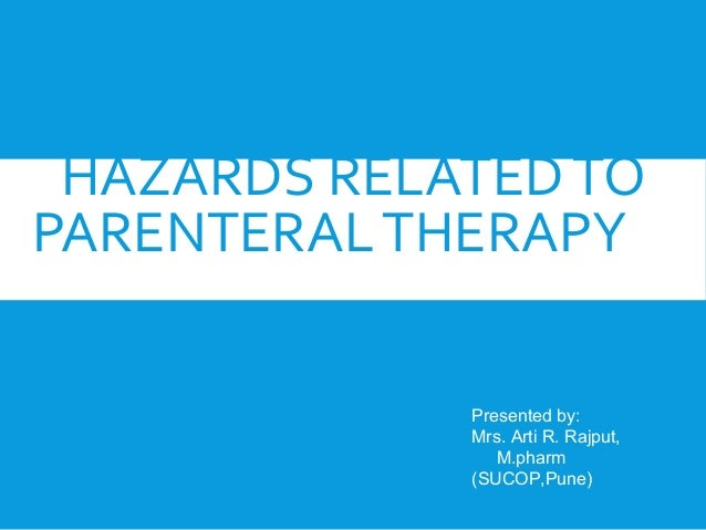 HAZARDS RELATED TO PARENTERAL THERAPY Presented by: Mrs. Arti R. Rajput, M.pharm (SUCOP,Pune)