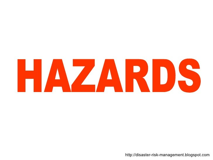 HAZARDS http://disaster-risk-management.blogspot.com