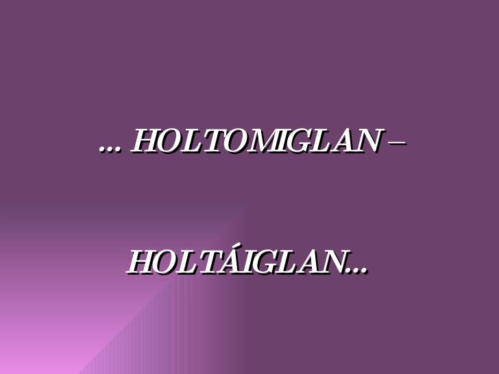 … HOLTOMIGLAN – HOLTÁIGLAN…