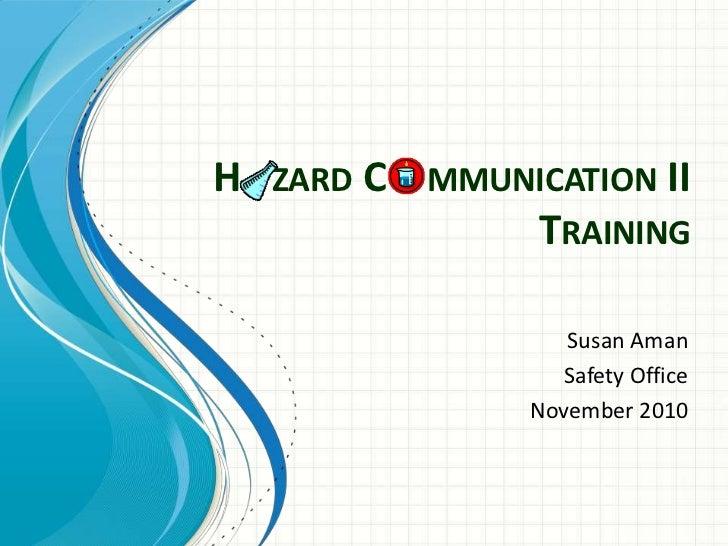 H   zard C    mmunicationII Training<br />Susan Aman<br />Safety Office<br />November 2010<br />
