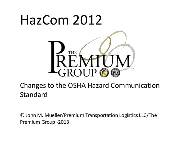 HazCom 2012  Changes to the OSHA Hazard Communication Standard © John M. Mueller/Premium Transportation Logistics LLC/The ...