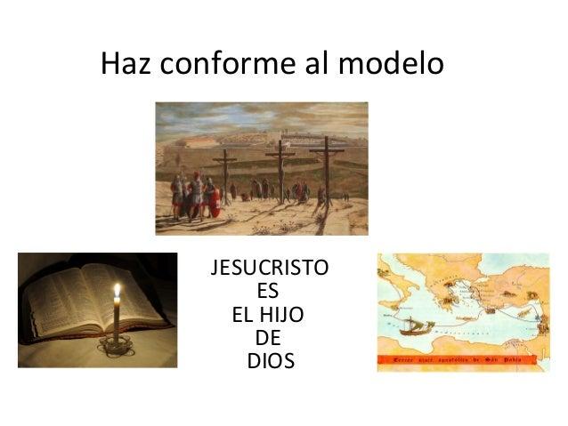 Haz conforme al modelo JESUCRISTO ES EL HIJO DE DIOS